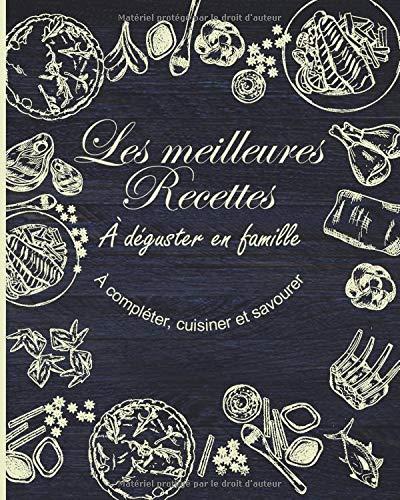 Les meilleures recettes à deguster en famille: carnet de 100 pages de recettes à remplir soi-même | Une recette par double page | Pour passionné(e) de cuisine | Format pratique 8 x 10 pouces (20 x 25 cm)