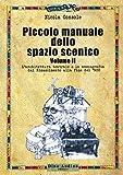 Piccolo manuale dello spazio scenico. L' architettura teatrale e la scenografia dal Rinascimento alla fine del '900 (Vol. 2)