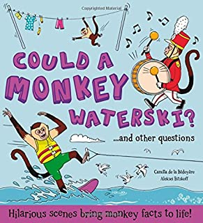 Could a Monkey Waterski?: Hilarious scenes bring monkey facts to life! (What if a)
