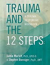 Trauma and the 12 Steps: a Trauma Responsive Workbook
