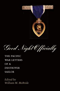 Good Night Officially: The Pacific War Letters of a Destroyer Sailor
