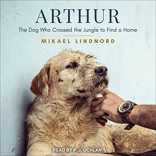 Arthur     The Dog Who Crossed the Jungle to Find a Home              Written by:                                                                                                                                 Mikael Lindnord                               Narrated by:                                                                                                                                 P.J. Ochlan                      Length: 7 hrs and 13 mins     1 rating     Overall 5.0