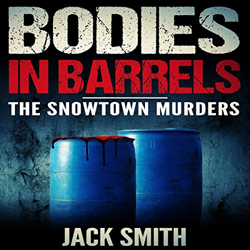Bodies in Barrels: The Snowtown Murders cover art