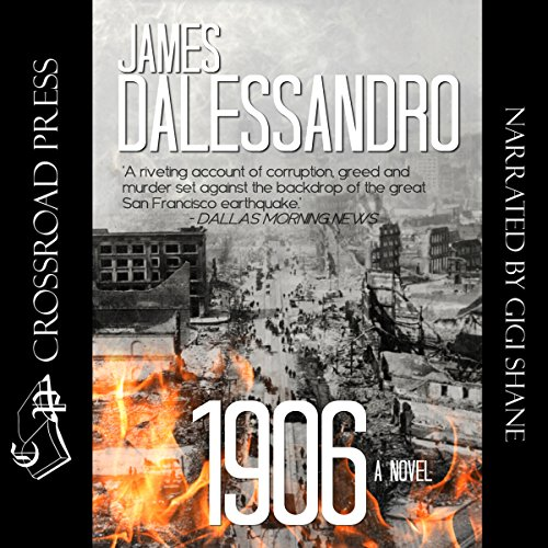 1906: A Novel                   By:                                                                                                                                 James Dalessandro                               Narrated by:                                                                                                                                 Gigi Shane                      Length: 11 hrs and 51 mins     47 ratings     Overall 4.1