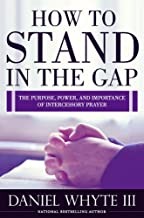 How to Stand in the Gap: The Purpose, Power, and Importance of Intercessory Prayer