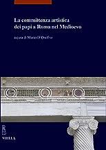 La Committenza Artistica Dei Papi a Roma Nel Medioevo (I Libri Di Viella. Arte)