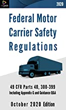 Federal Motor Carrier Safety Regulations: 49 CFR Parts 40 & 300-399 Including Appendix G and Guidance Q&A [October 2020 Ed...
