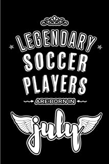 Legendary Soccer Players are born in July: Blank Lined Soccer Player Journal Notebooks Diary as Appreciation, Birthday, Welcome, Farewell, Thank You, ... gifts. ( Alternative to Birthday card )
