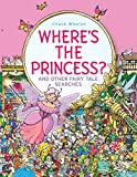 Where's the Princess?: And Other Fairy Tale Searches