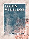 Louis Veuillot: L'homme, le lutteur, l'écrivain