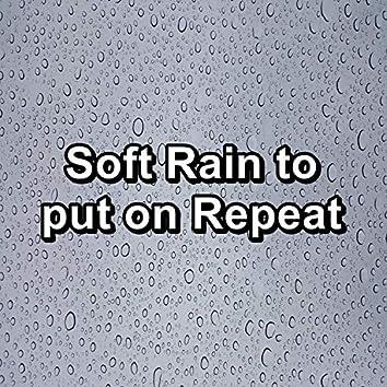 Soft Rain to put on Repeat