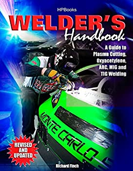 Welder s Handbook  A Guide to Plasma Cutting Oxyacetylene ARC MIG and TIG Welding Revised and Updated