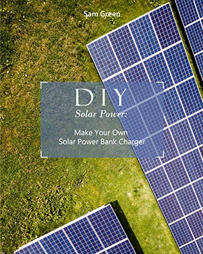 DIY Solar Power: Make Your Own Solar Power Bank Charger (English Edition)