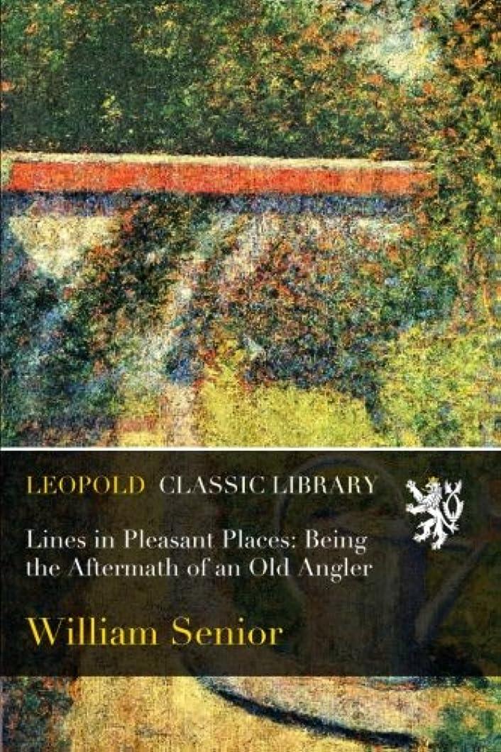 虐殺名門加速度Lines in Pleasant Places: Being the Aftermath of an Old Angler