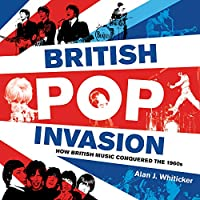 British Pop Invasion: How British Music Conquered the 1960s