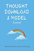 Thought Download and Model Journal: Workbook for the Model and your Thoughts