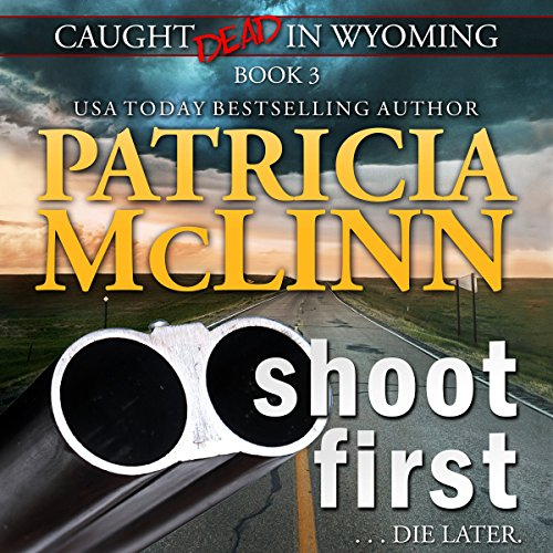 Shoot First     Caught Dead in Wyoming, Book 3              By:                                                                                                                                 Patricia McLinn                               Narrated by:                                                                                                                                 Jane McLaughlin                      Length: 11 hrs and 53 mins     20 ratings     Overall 4.6