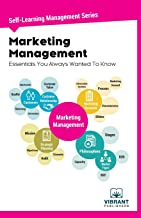 Marketing Management Essentials You Always Wanted To Know (Self-Learning Management Series)