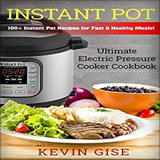 Instant Pot     Ultimate Electric Pressure Cooker Cookbook - 100+ Instant Pot Recipes for Fast & Healthy Meals!              By:                                                                                                                                 Kevin Gise                               Narrated by:                                                                                                                                 Christine Scherer                      Length: 3 hrs and 58 mins     11 ratings     Overall 4.6