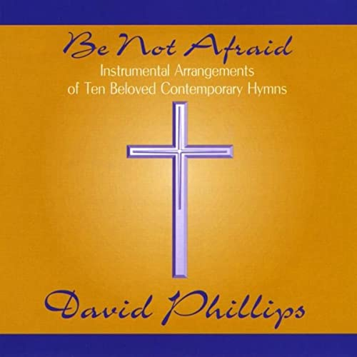 Be Not Afraid by David Phillips on Amazon Music - Amazon com