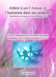 Attirer à soi l'amour et l'harmonie dans ses relations: Transformez votre vie grâce à la loi d'attraction - N°2 (French Edition)