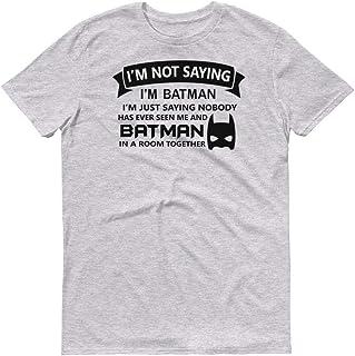 T Shirts And Print Mens I'm Not Saying I'm Batman Adult Humor Novelty Graphic Sarcastic Funny T-Shirt