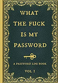 What the fuck is my password: Internet Password Logbook, Organizer, Tracker, Funny White Elephant Gag Gift, Secret Santa Gift Exchange Idea, Vintage book design.