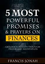 5 Most Powerful Promises and Prayers on Finances: Get Quick Results Through Meditation and Prayer (Enjoy Free Promises Book 2)