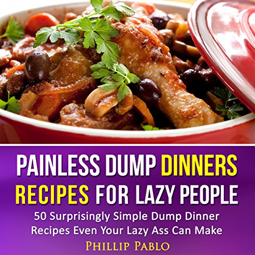 Painless Dump Dinners: Recipes for Lazy People cover art