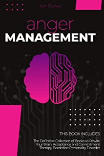Anger Management: 2 Books in 1: The Definitive Collection of Books to Rewire Your Brain: Acceptance and Commitment Therap...