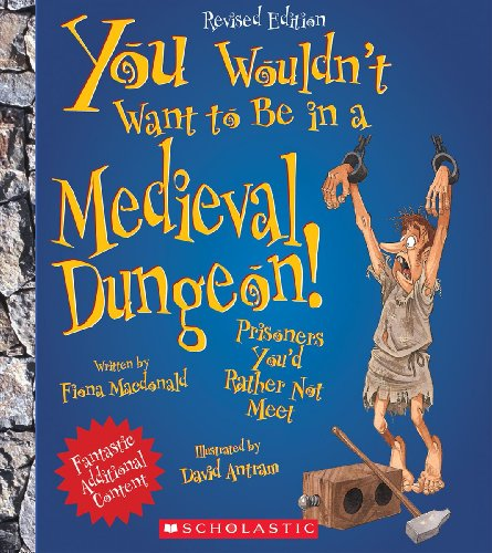You Wouldn't Want to Be in a Medieval Dungeon! (Revised Edition) (You Wouldn't Want to…: History of the World)