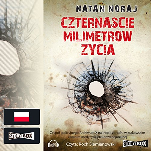 Czternascie milimetrów życia                   By:                                                                                                                                 Natan Noraj                               Narrated by:                                                                                                                                 Roch Siemianowski                      Length: 9 hrs and 22 mins     Not rated yet     Overall 0.0