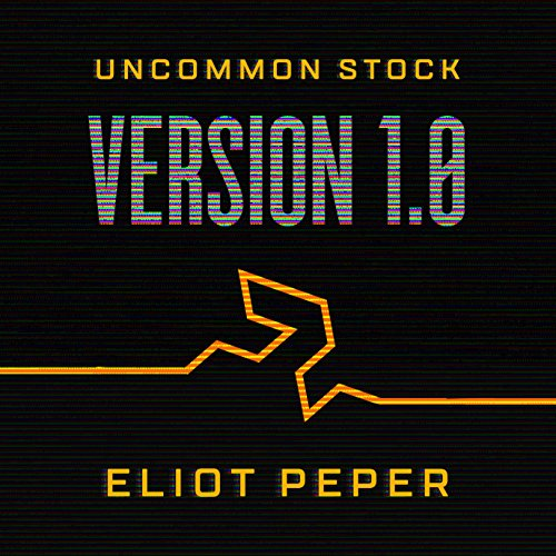 Uncommon Stock: Version 1.0 (The Uncommon Series) Audiobook By Eliot Peper cover art