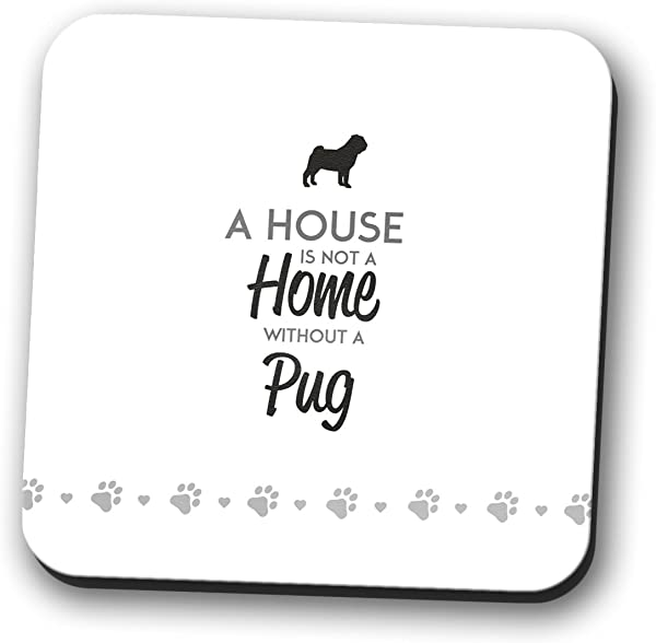 A House Is Not A Home Without A Pug Coaster Place Mat Mug Dog Gift Square