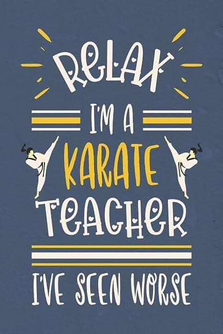 Relax I'm A Karate Teacher I've Seen Worse: Blank Lined Notebook Journal (Funny Karate Teacher Appreciation Gifts)