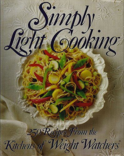 Simply Light Cooking: Over 250 Recipes from the Kitchens of Weight Watchers Based on the Personal Choice Program