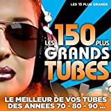 Les 150 plus grands tubes (Les 15 plus grands) [Le meilleur de vos tubes des années 70 - 80 - 90]