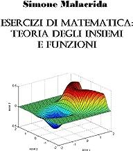 Esercizi di matematica: teoria degli insiemi e funzioni (Italian Edition)