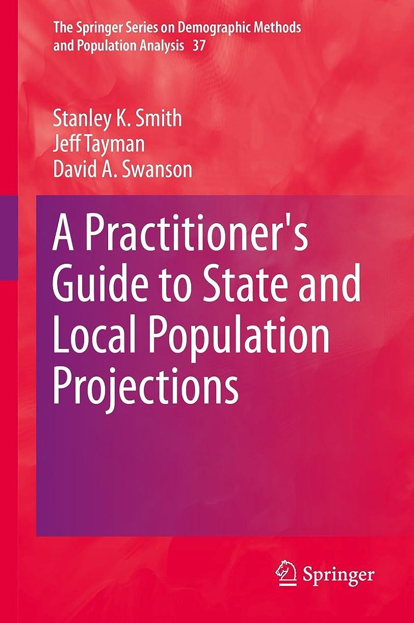 シンカンアピール検出するA Practitioner's Guide to State and Local Population Projections (The Springer Series on Demographic Methods and Population Analysis Book 37) (English Edition)