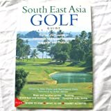 South East Asia Golf Guide: The Top 250 Courses in Indonesia, Malaysia, Philippines, Singapore and Thailand