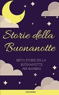 Storie della Buonanotte: Brevi storie della buonanotte per bambini (Italian Edition)