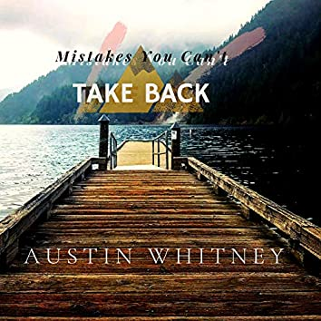 Mistakes You Can't Take Back