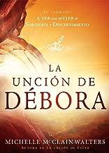La Unción de Débora: El llamado a ser una mujer de sabiduría y discernimiento (Spanish Edition)