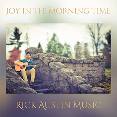 Rick Austin Music - Joy in the Morning Time 2019