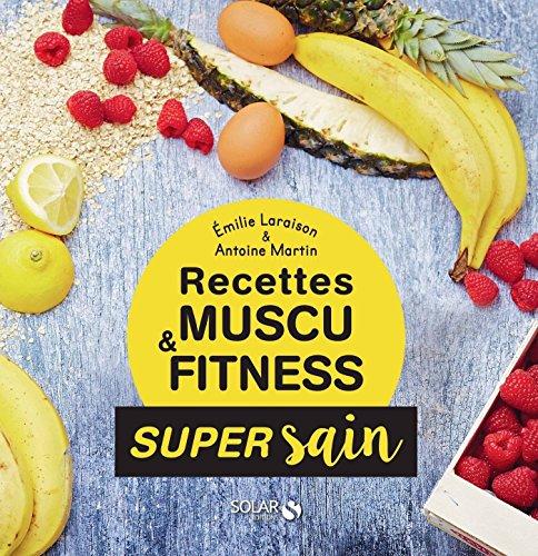 Les recettes muscu et fitness - super sain (French Edition)