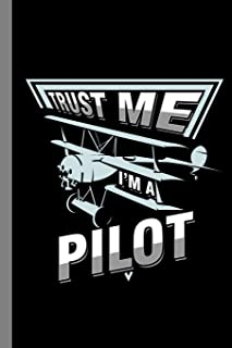 Trust Me I'm A Pilot: Airplane Aircraft Chopper Plane Gift For Mechanic And Aviator (6