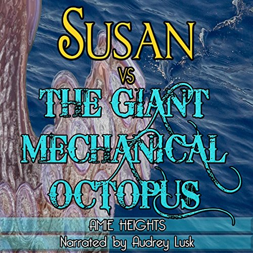 Susan vs. the Giant Mechanical Octopus audiobook cover art