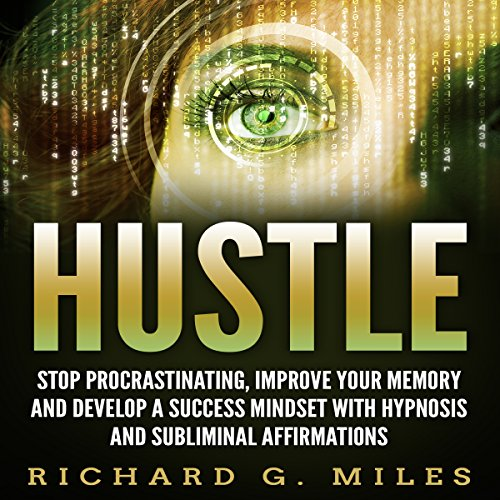 Hustle: Stop Procrastinating, Improve Your Memory and Develop a Success Mindset with Hypnosis and Subliminal Affirmations audiobook cover art