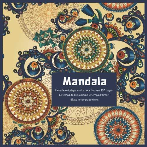 Livre de coloriage adulte pour homme Mandala 120+ pages - Le temps de lire, comme le temps d'aimer, dilate le temps de vivre.