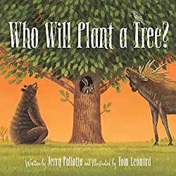 Image: Who Will Plant a Tree? | Kindle Edition | by Jerry Pallotta (Author), Tom Leonard (Illustrator). Publisher: Sleeping Bear Press (October 22, 2010)